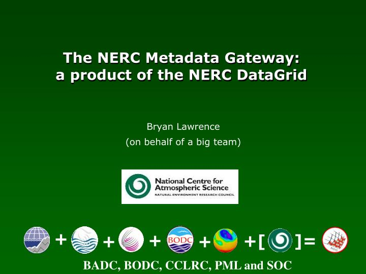 The nerc metadata gateway a product of the nerc datagrid