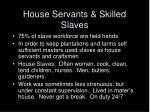 house servants skilled slaves