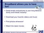 broadband allows you to have fun
