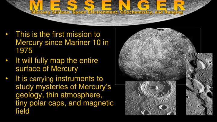 This is the first mission to Mercury since Mariner 10 in 1975