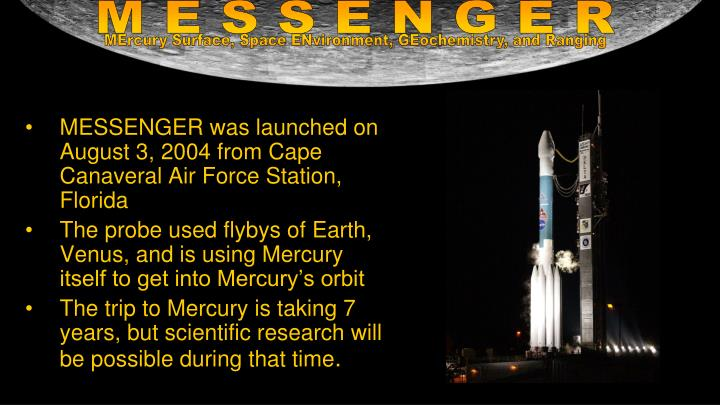 MESSENGER was launched on August 3, 2004 from Cape Canaveral Air Force Station, Florida