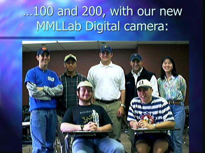 …100 and 200, with our new MMLLab Digital camera: