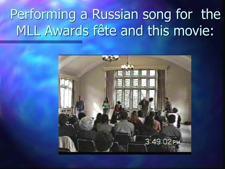 Performing a Russian song for  the MLL Awards fête and this movie: