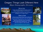 oregon things look different here major demographic divisions