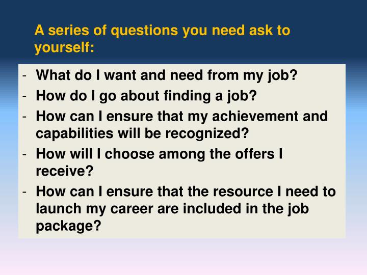 A series of questions you need ask to yourself: