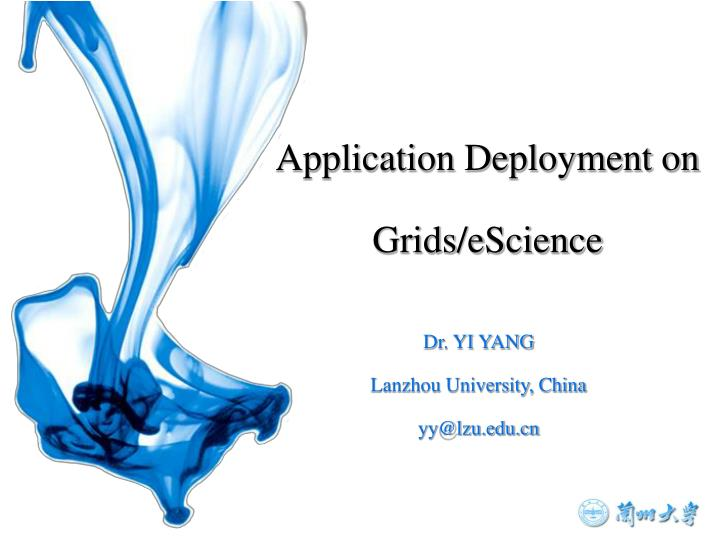 Application Deployment on Grids/eScience