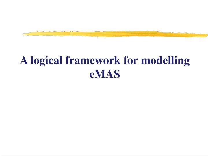 A logical framework for modelling eMAS