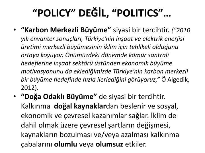 """""""POLICY"""" DEĞİL, """"POLITICS""""…"""