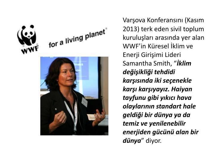 """Varşova Konferansını (Kasım 2013) terk eden sivil toplum kuruluşları arasında yer alan WWF'in Küresel İklim ve Enerji Girişimi Lideri Samantha Smith, """""""