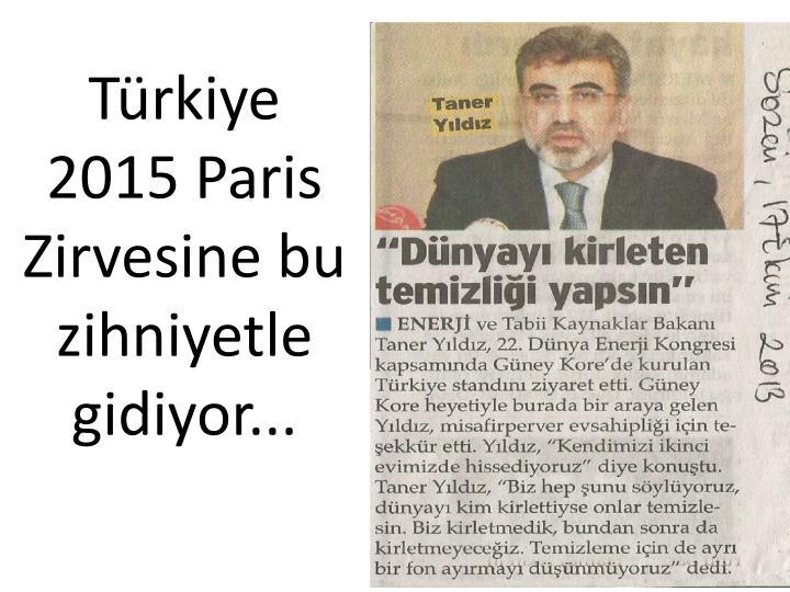 Türkiye 2015 Paris Zirvesine bu zihniyetle gidiyor...