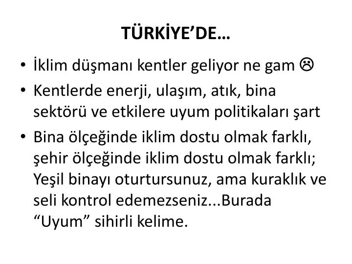 TÜRKİYE'DE…
