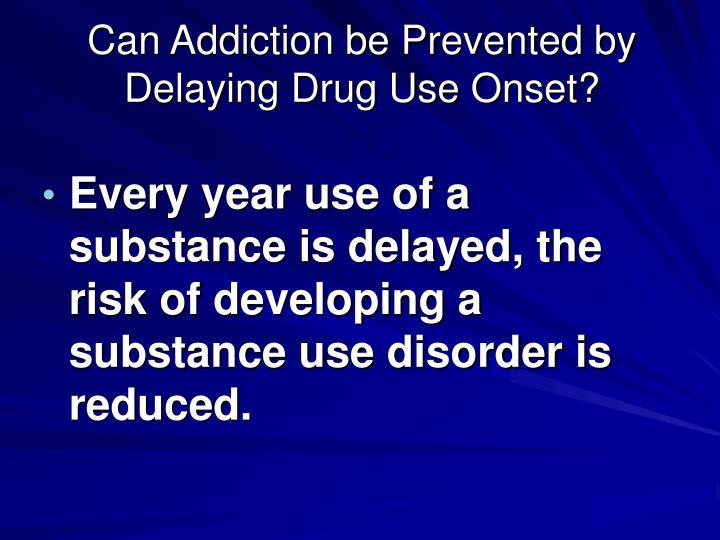 Can Addiction be Prevented by Delaying Drug Use Onset?