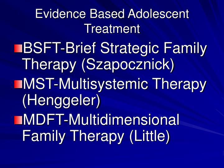 Evidence Based Adolescent Treatment