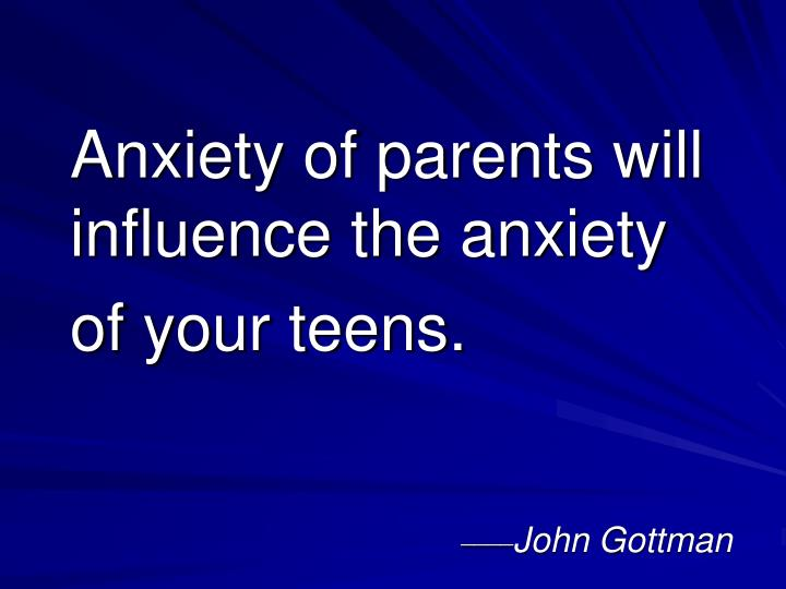 Anxiety of parents will influence the anxiety