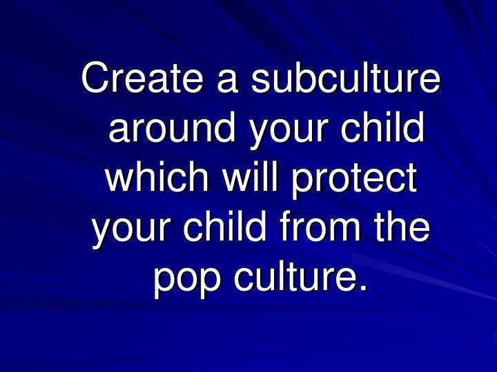 Create a subculture