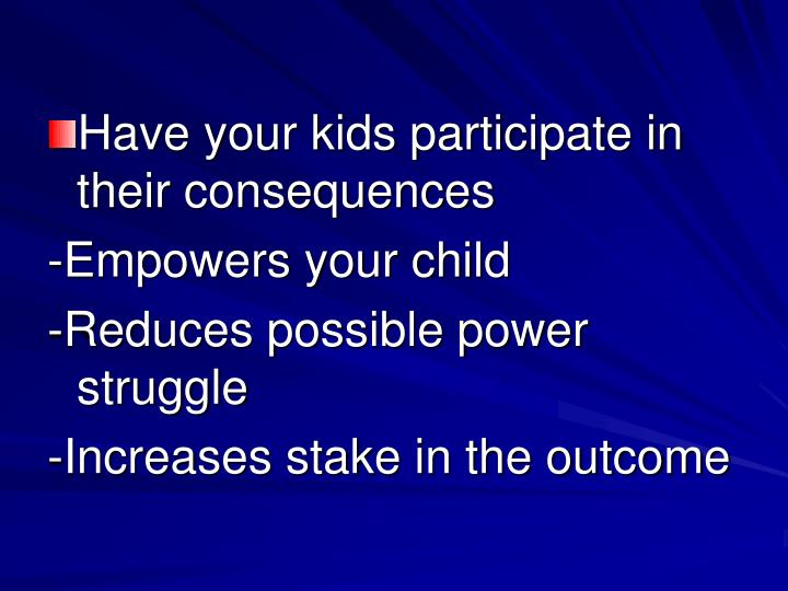 Have your kids participate in their consequences