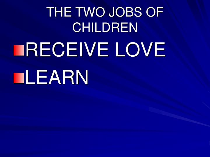 THE TWO JOBS OF CHILDREN