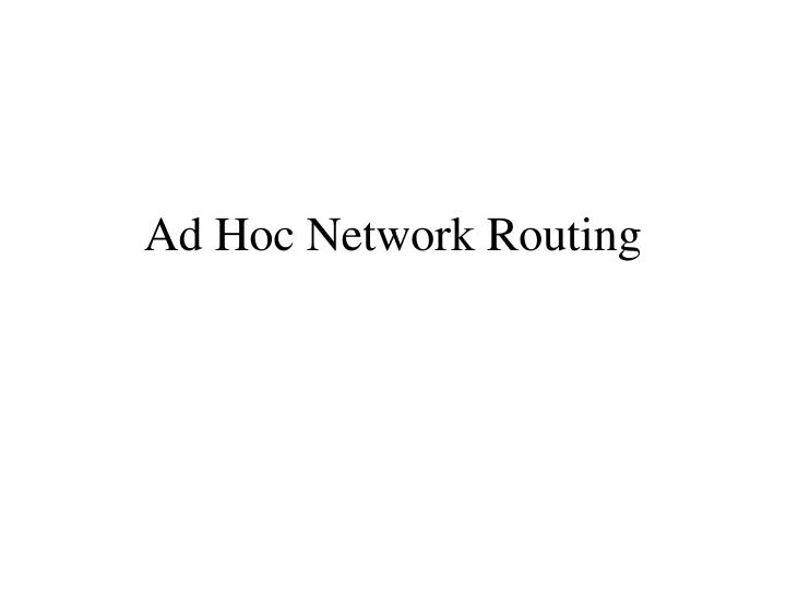 Ad Hoc Network Routing