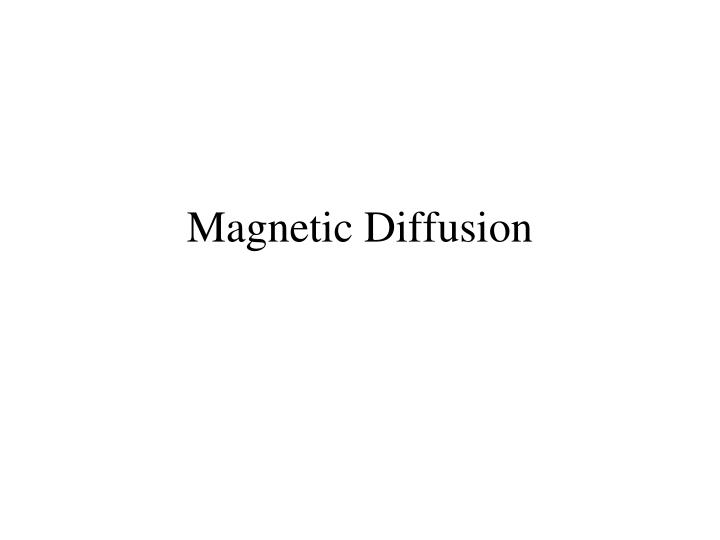Magnetic Diffusion