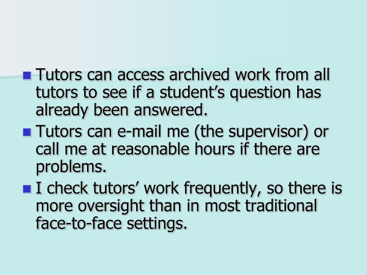 Tutors can access archived work from all tutors to see if a student's question has already been answered.