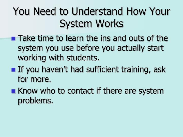 You Need to Understand How Your System Works