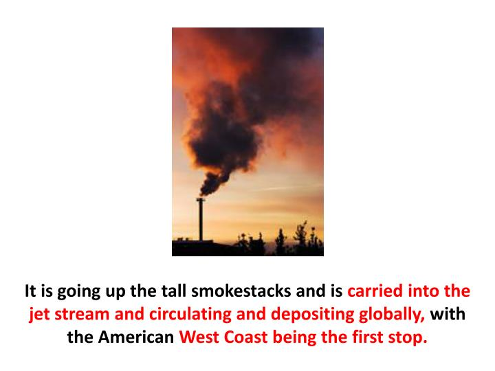 It is going up the tall smokestacks and is