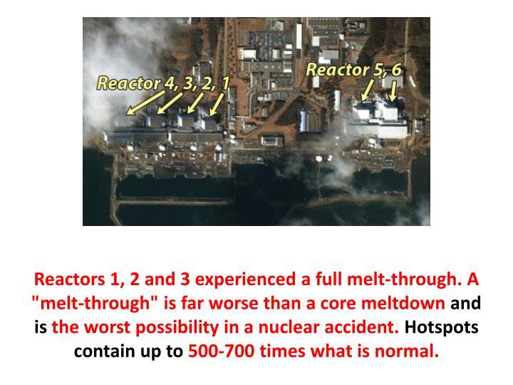 "Reactors 1, 2 and 3 experienced a full melt-through. A ""melt-through"""