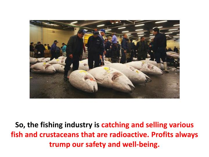 So, the fishing industry is