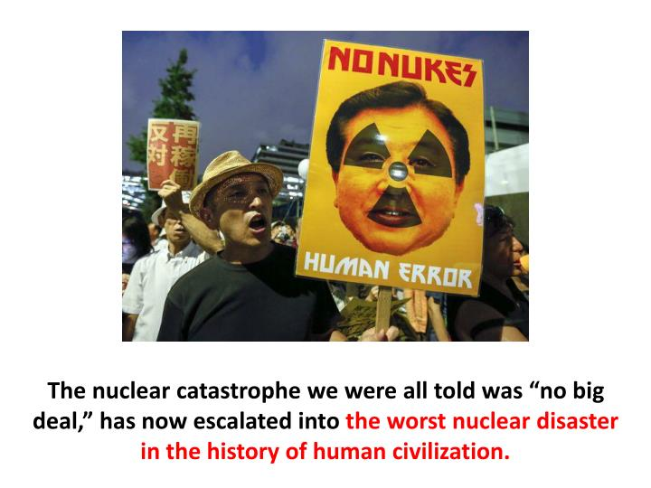 """The nuclear catastrophe we were all told was """"no big deal,"""" has now escalated into"""