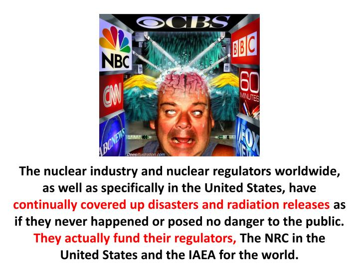 The nuclear industry and nuclear regulators worldwide, as well as specifically in the United States, have