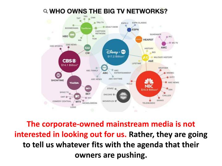 The corporate-owned mainstream media is not interested in looking out for us.