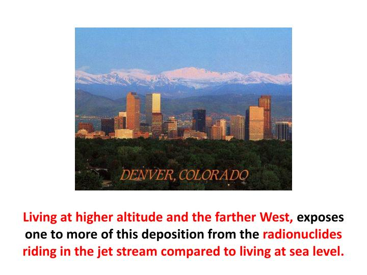 Living at higher altitude and the farther West,