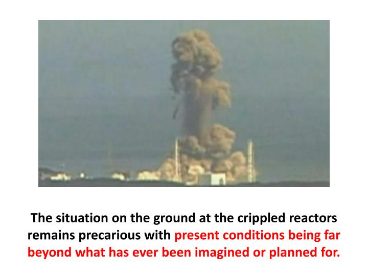 The situation on the ground at the crippled reactors remains precarious with
