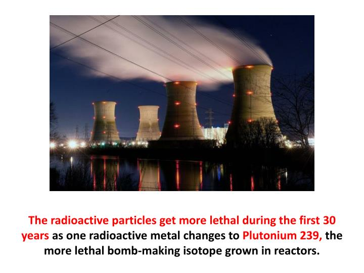The radioactive particles get more lethal during the first 30 years
