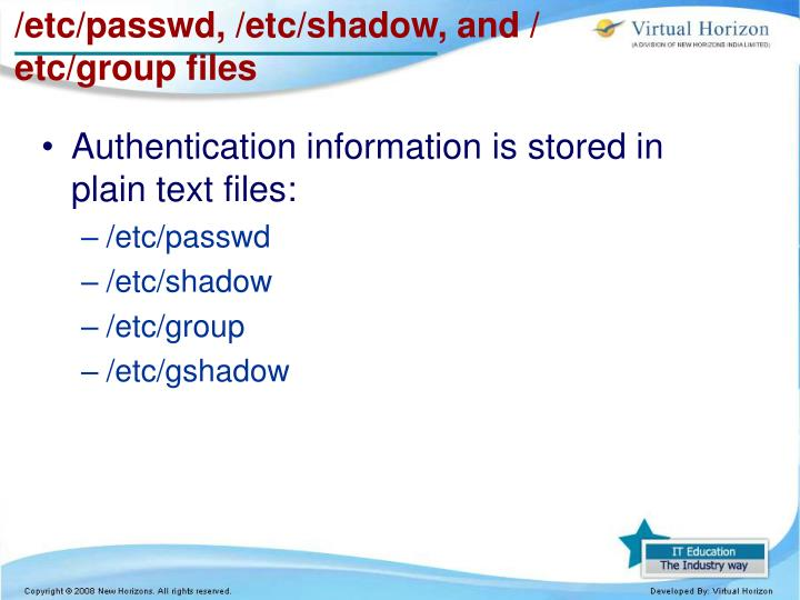 /etc/passwd, /etc/shadow, and /
