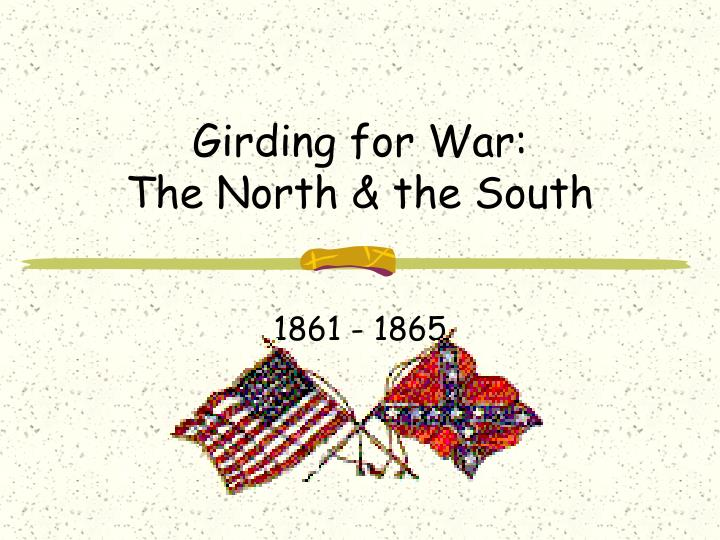 girding for war the north the south