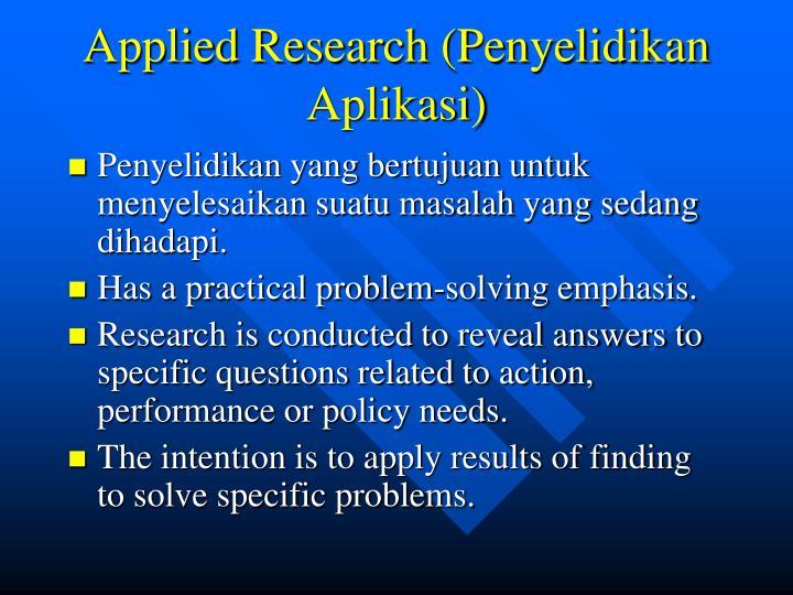 Applied Research (Penyelidikan Aplikasi)