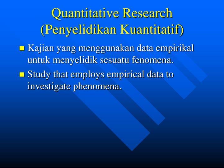 Quantitative Research (Penyelidikan Kuantitatif)