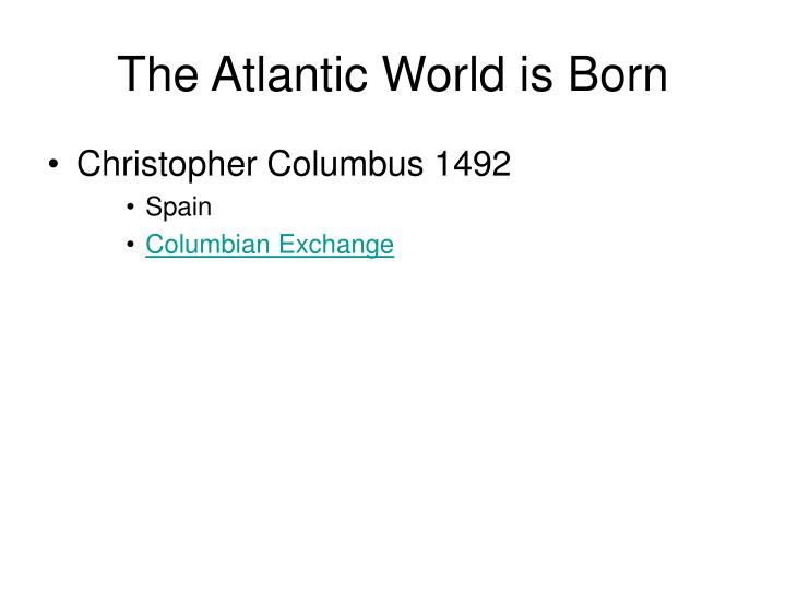 The Atlantic World is Born