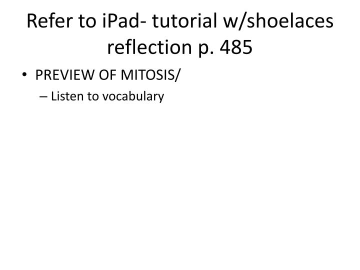 Refer to iPad- tutorial w/shoelaces