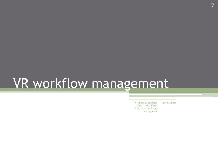 VR workflow management