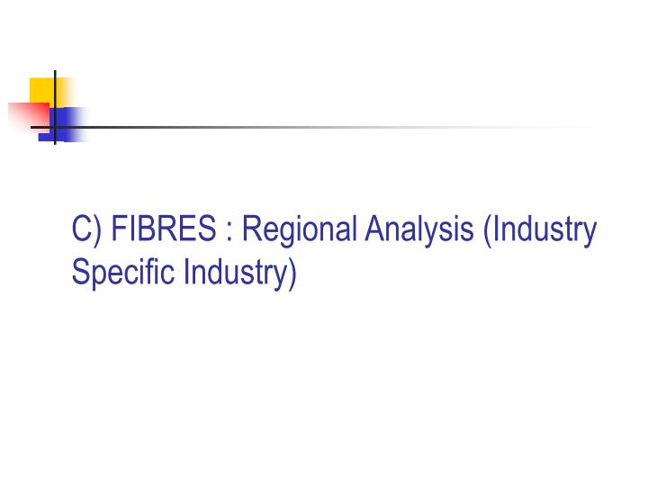 C) FIBRES : Regional Analysis (Industry Specific Industry)