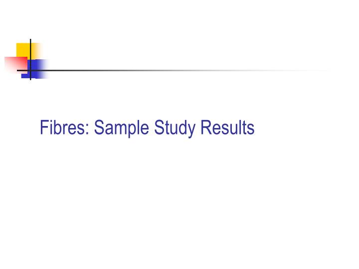 Fibres: Sample Study Results