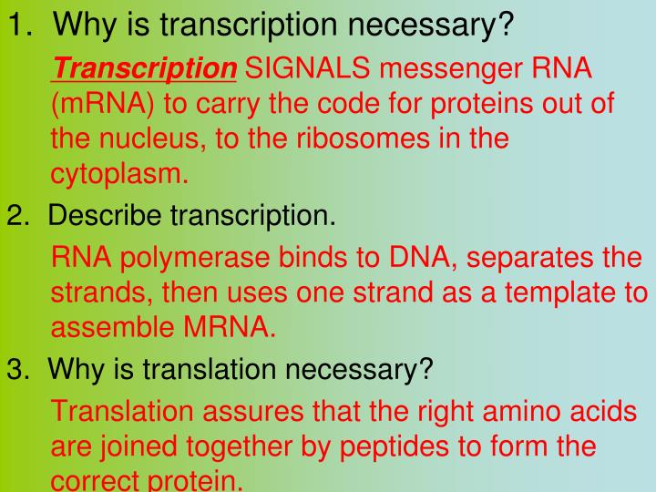 1.  Why is transcription necessary?