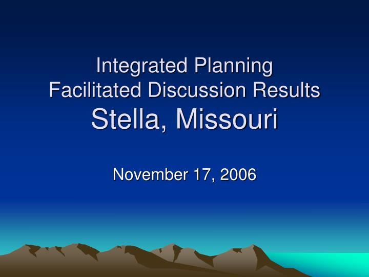 integrated planning facilitated discussion results stella missouri n.