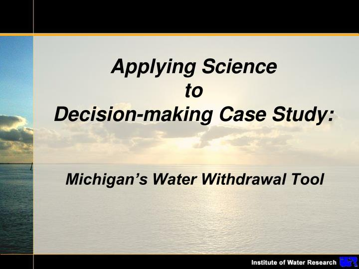 Applying science to decision making case study