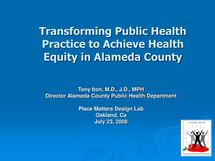 transforming public health practice to achieve health equity in alameda county n.
