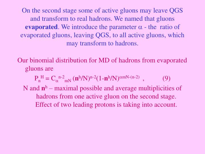 On the second stage some of active gluons may leave QGS and transform to real hadrons. We named that gluons