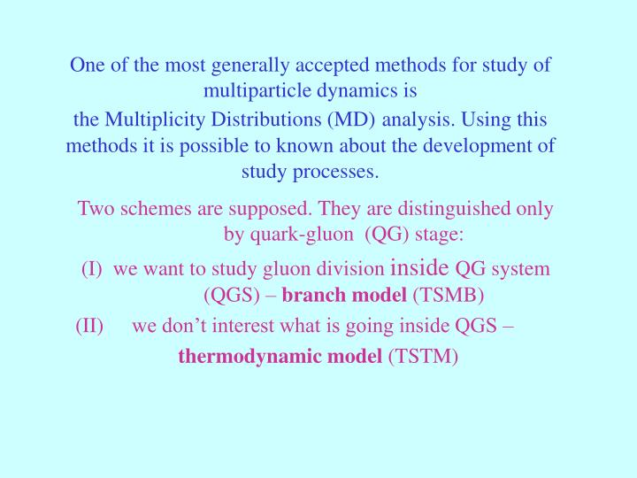 One of the most generally accepted methods for study of multiparticle dynamics is                                                       the Multiplicity Distributions (MD)