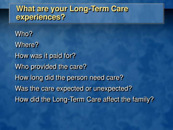 What are your Long-Term Care experiences?